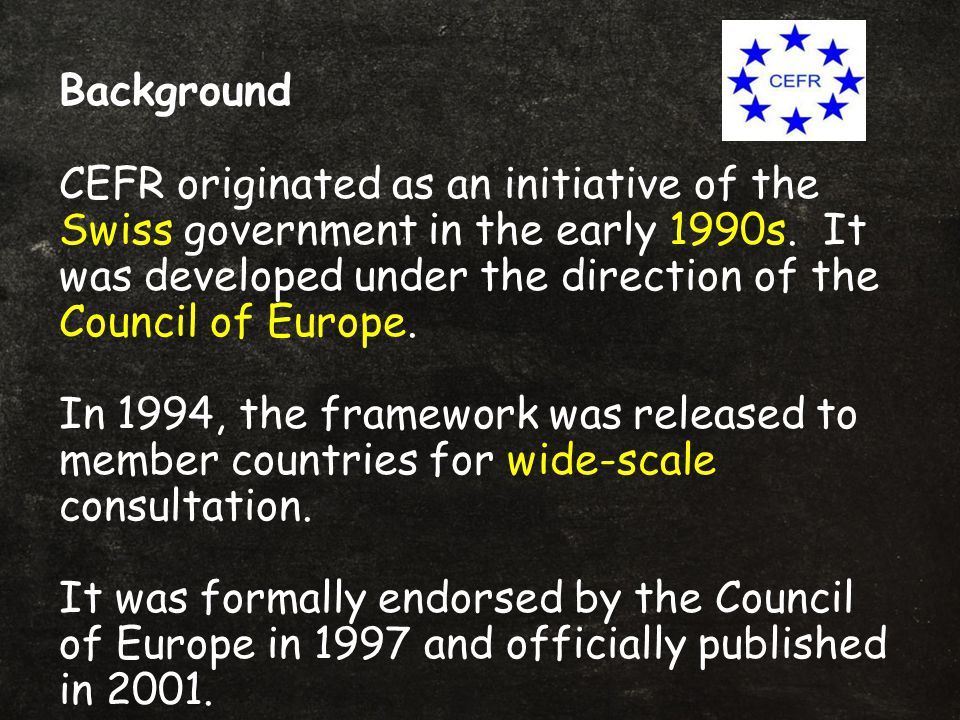 Background CEFR originated as an initiative of the Swiss government in the early 1990s.