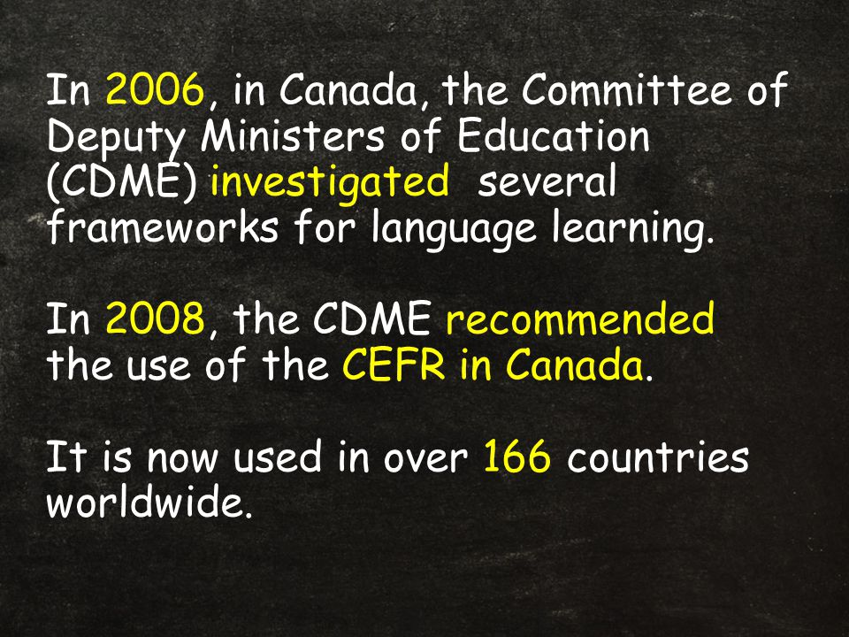 In 2006, in Canada, the Committee of Deputy Ministers of Education (CDME) investigated several frameworks for language learning.