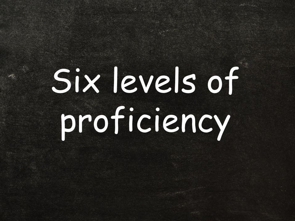 Six levels of proficiency
