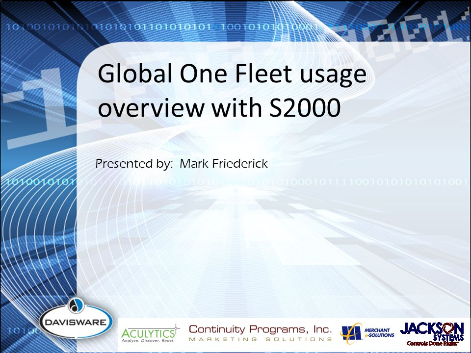 Global One Fleet usage overview with S2000 Presented by: Mark Friederick