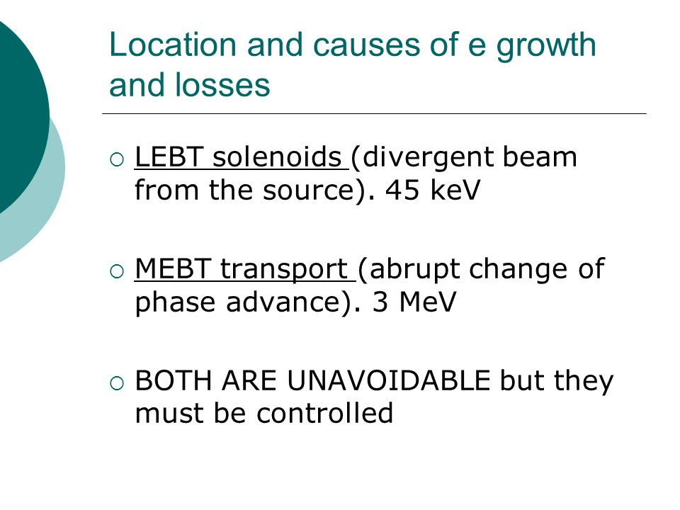 Location and causes of e growth and losses  LEBT solenoids (divergent beam from the source).
