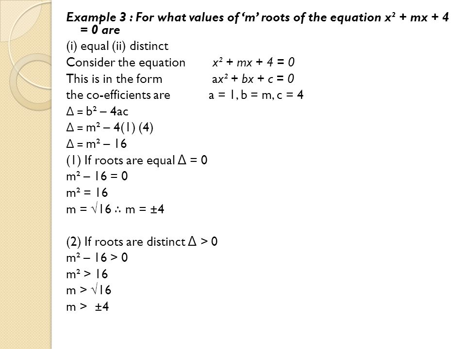 Example 3 : For what values of 'm' roots of the equation x² + mx + 4 = 0 are (i) equal (ii) distinct Consider the equation x² + mx + 4 = 0 This is in