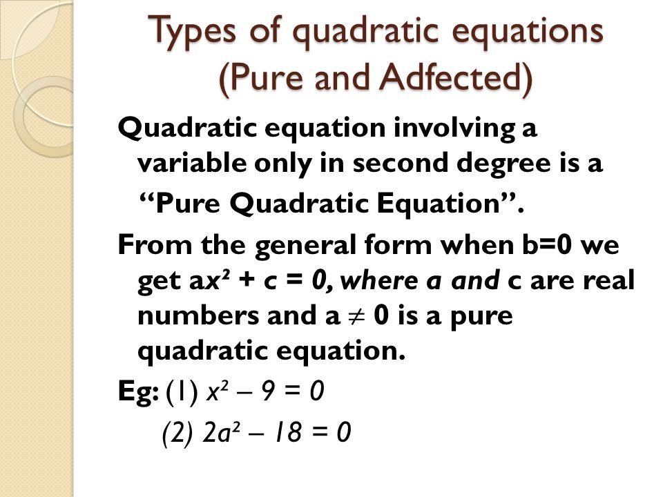 """Types of quadratic equations (Pure and Adfected) Quadratic equation involving a variable only in second degree is a """"Pure Quadratic Equation''. From t"""