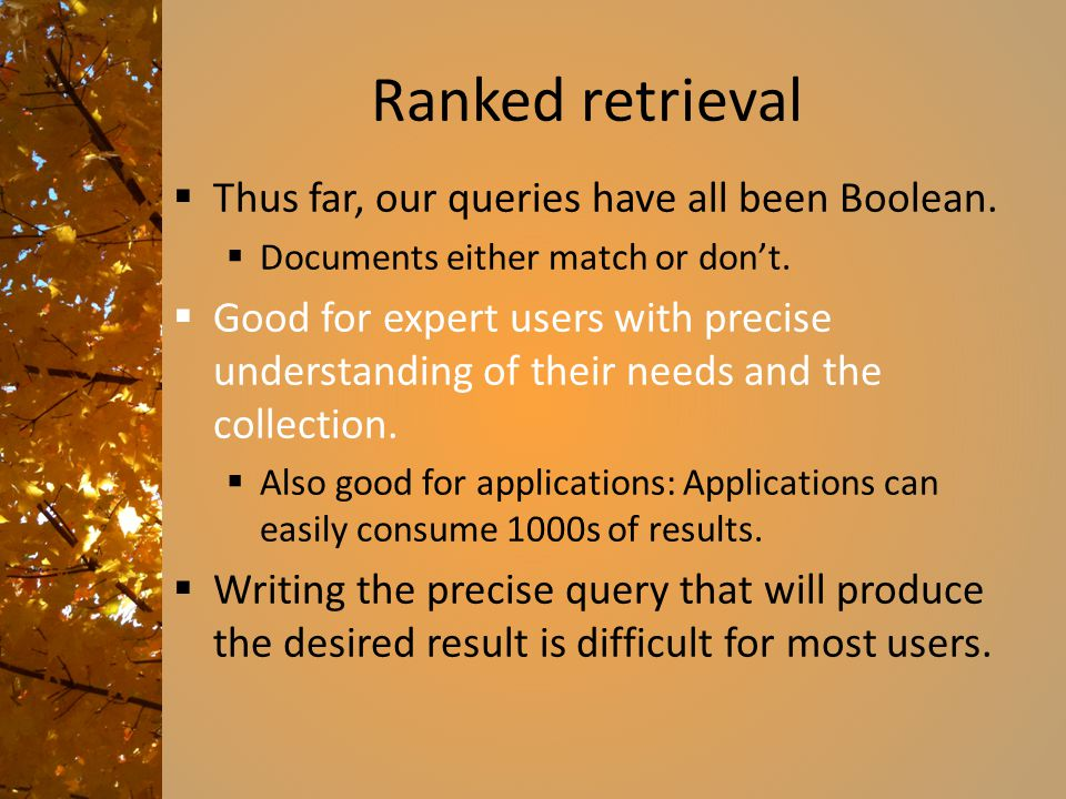 Ranked retrieval  Thus far, our queries have all been Boolean.