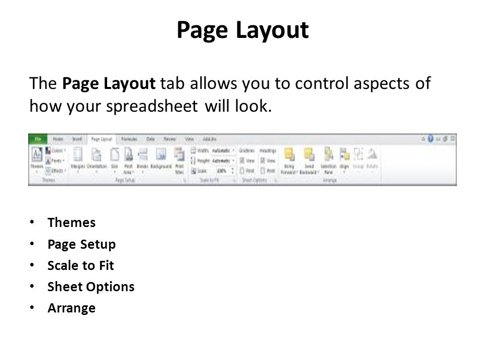 Page Layout The Page Layout tab allows you to control aspects of how your spreadsheet will look.