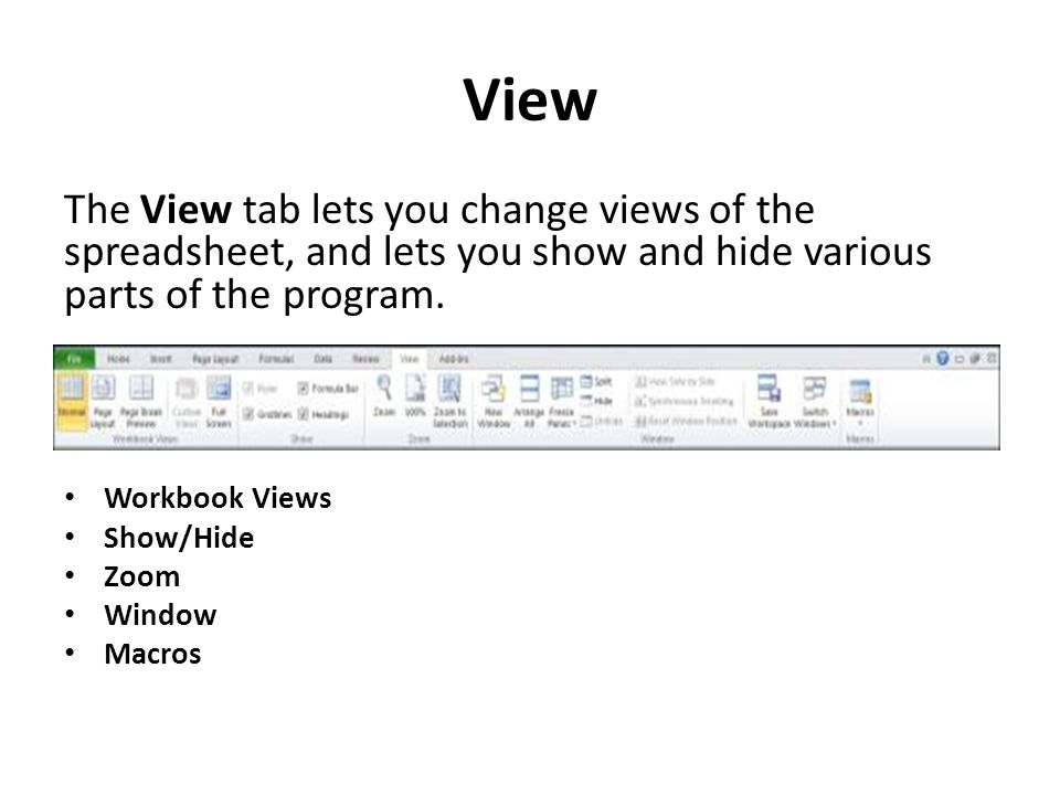 View The View tab lets you change views of the spreadsheet, and lets you show and hide various parts of the program.
