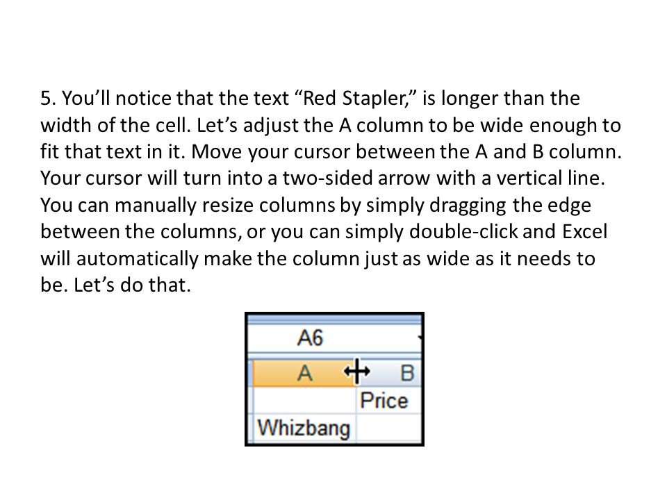 5. You'll notice that the text Red Stapler, is longer than the width of the cell.