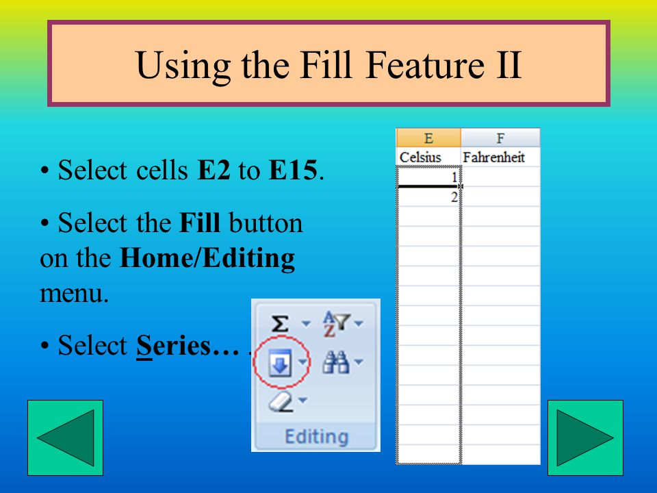 Using the Fill Feature I You can also use the Fill feature under the Edit menu to copy functions and formulas.