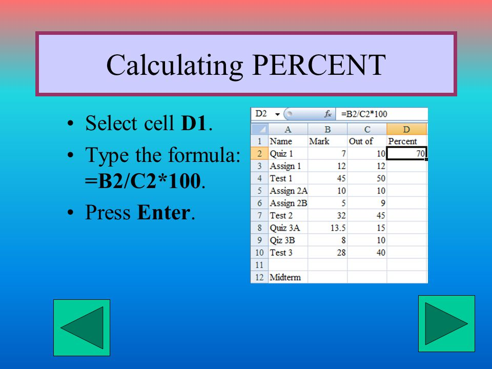 Calculating PERCENT Select cell D1. Type the formula: =B2/C2*100. Press Enter.