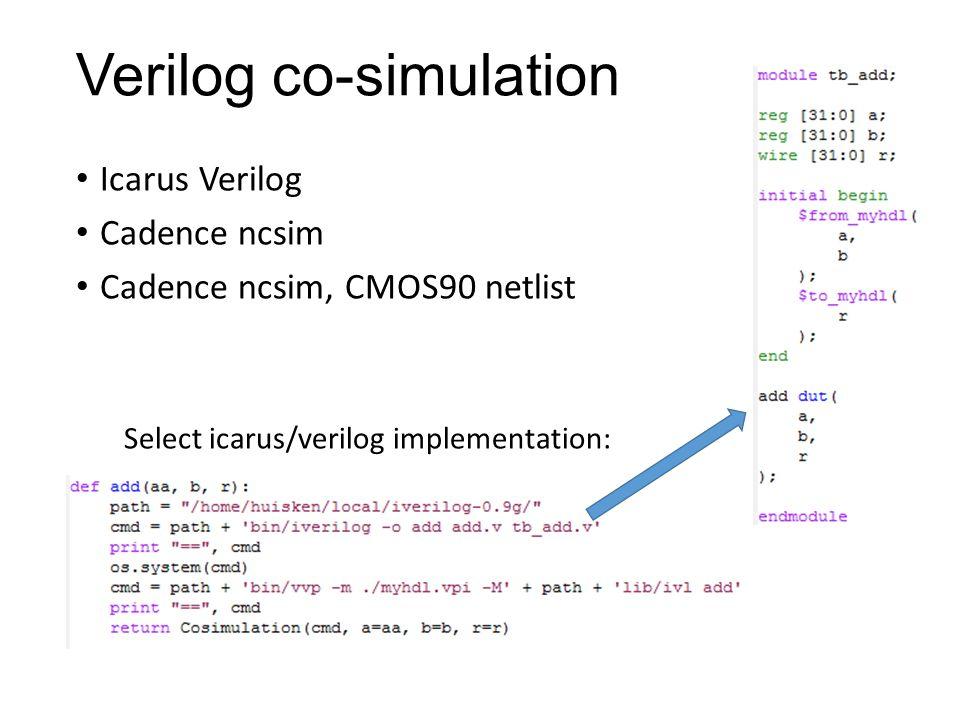 Verilog co-simulation Icarus Verilog Cadence ncsim Cadence ncsim, CMOS90 netlist Select icarus/verilog implementation: