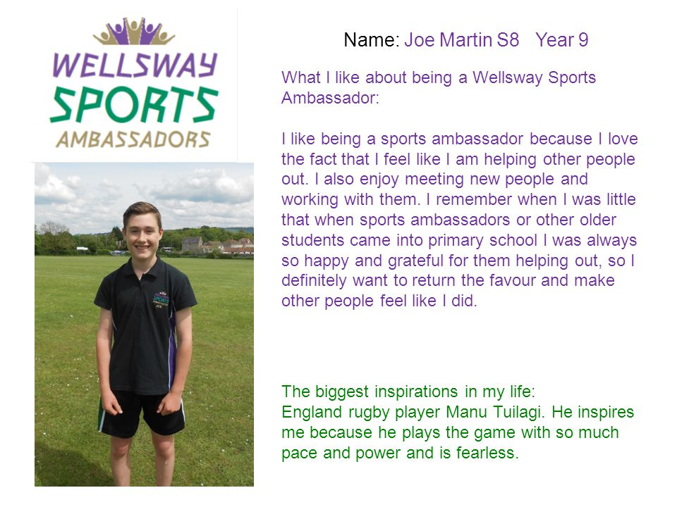 Name: Joe Martin S8 Year 9 What I like about being a Wellsway Sports Ambassador: I like being a sports ambassador because I love the fact that I feel