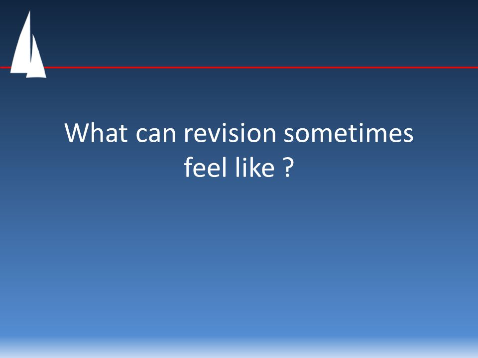 What can revision sometimes feel like