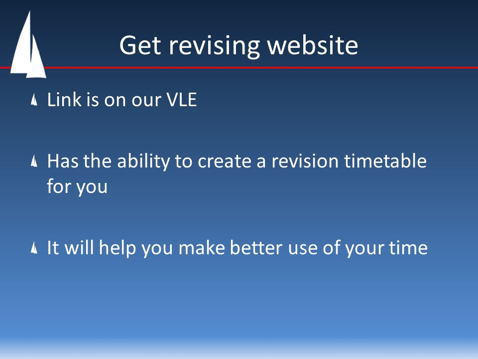 Get revising website Link is on our VLE Has the ability to create a revision timetable for you It will help you make better use of your time