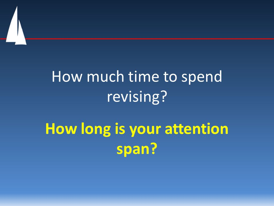 How much time to spend revising? How long is your attention span?