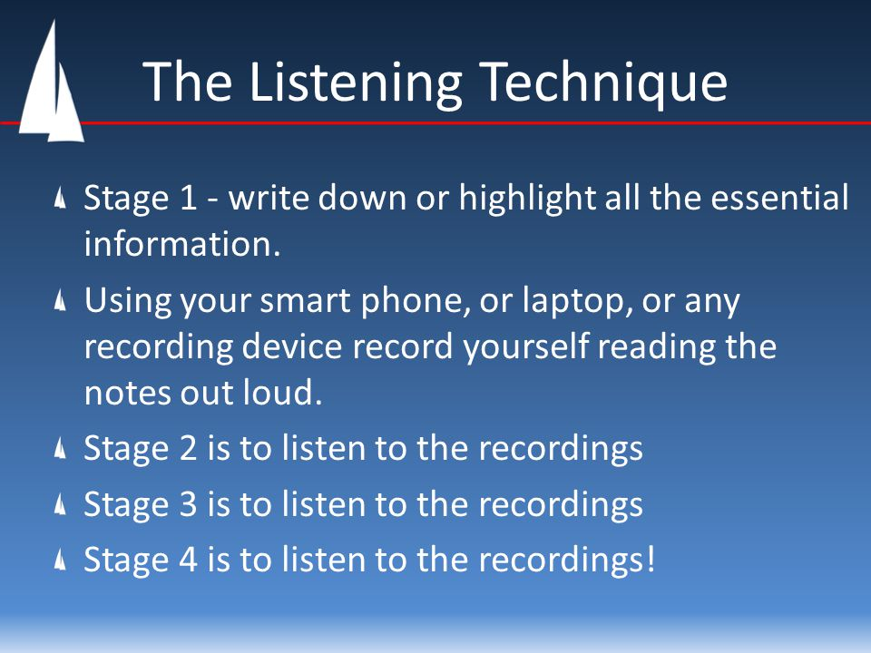 The Listening Technique Stage 1 - write down or highlight all the essential information. Using your smart phone, or laptop, or any recording device re