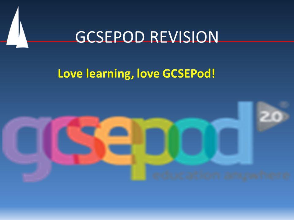GCSEPOD REVISION Love learning, love GCSEPod!