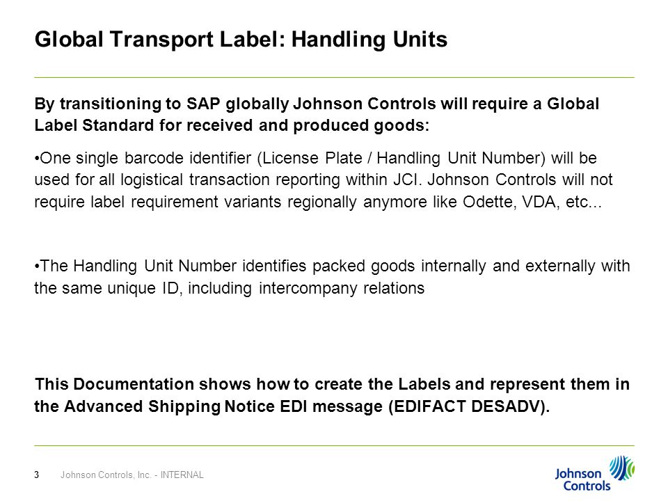 Global Transport Label: Handling Units By transitioning to SAP globally Johnson Controls will require a Global Label Standard for received and produce