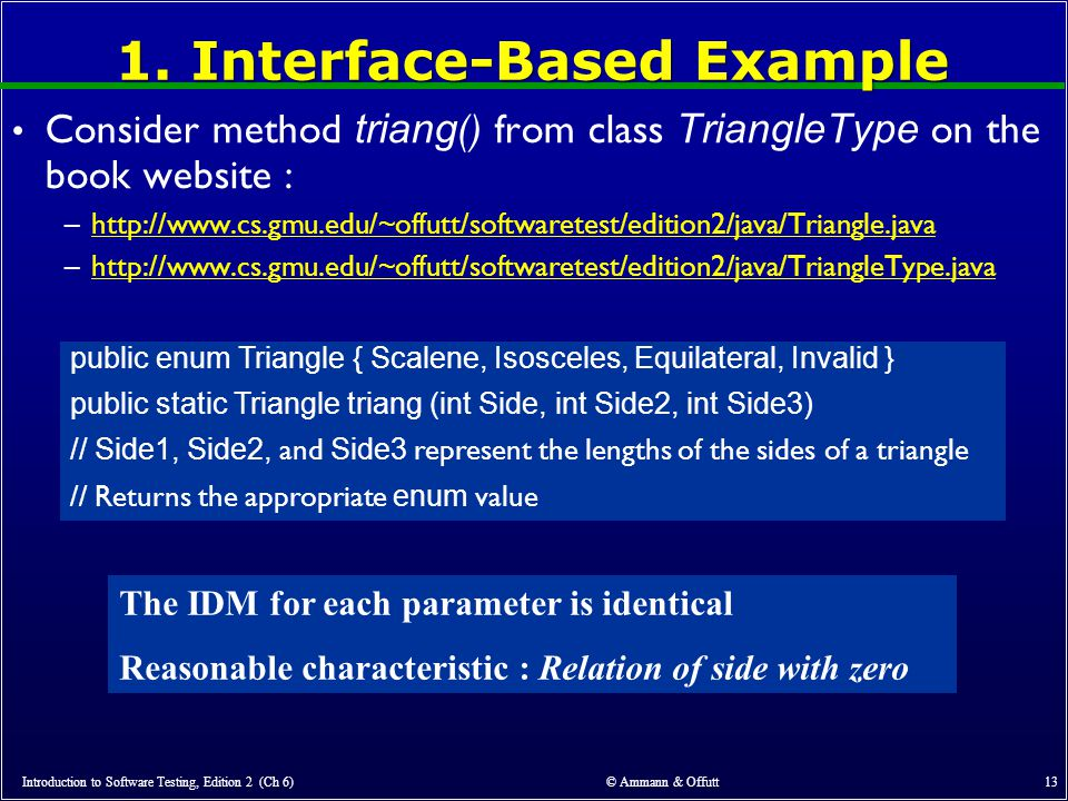 1. Interface-Based Example Consider method triang () from class TriangleType on the book website : –http://www.cs.gmu.edu/~offutt/softwaretest/edition