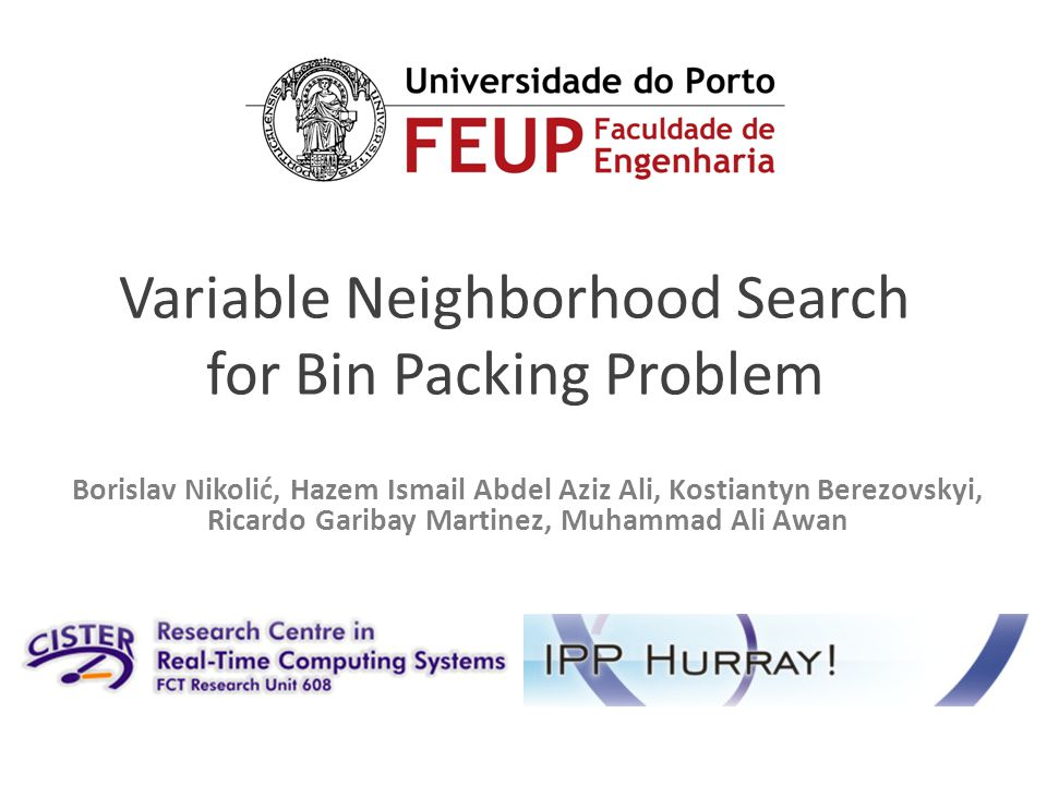 Variable Neighborhood Search for Bin Packing Problem Borislav Nikolić, Hazem Ismail Abdel Aziz Ali, Kostiantyn Berezovskyi, Ricardo Garibay Martinez, Muhammad Ali Awan