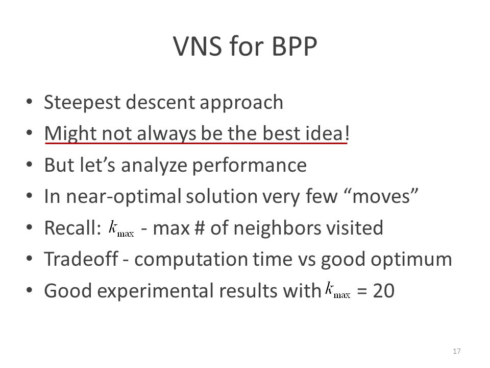 VNS for BPP Steepest descent approach Might not always be the best idea.