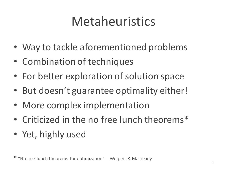 Metaheuristics Examples: Greedy Randomized Adaptive Search Procedure (GRASP) Simulated Annealing (SA) TABU Search (TS) Ant colony optimisation Variable Neighborhood Search (VNS) 7
