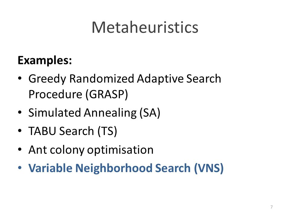 VNS - Overview Relatively young metaheuristic (1995) Systematically change the neighborhood Based on three facts:  A local minimum w.r.t.