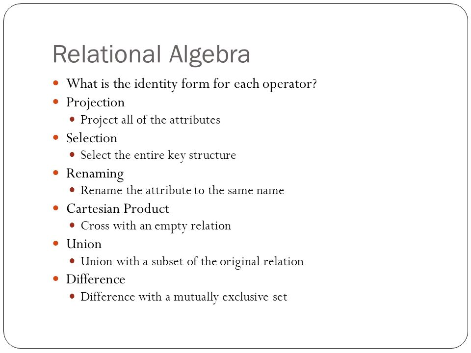 Relational Algebra What is the identity form for each operator.