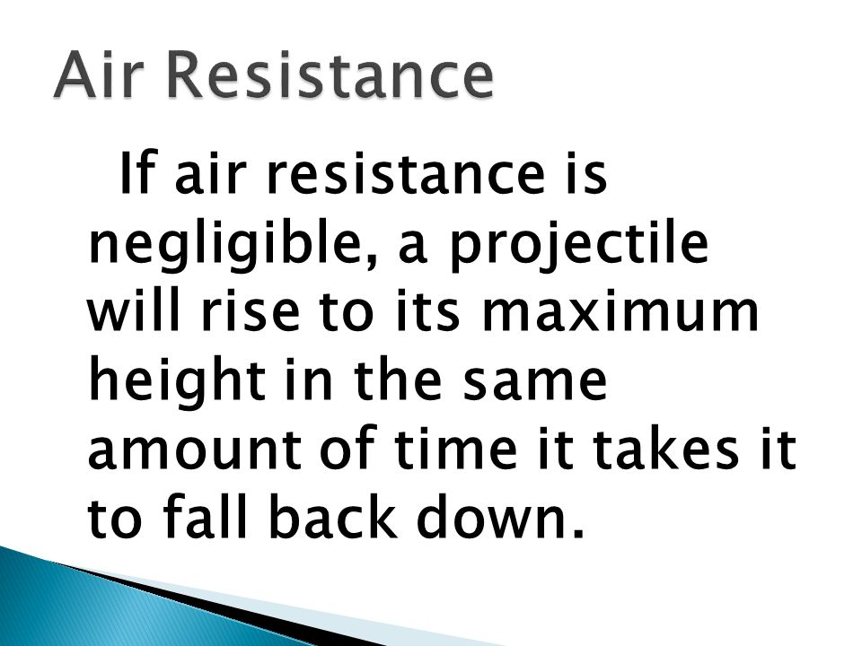 If air resistance is negligible, a projectile will rise to its maximum height in the same amount of time it takes it to fall back down.