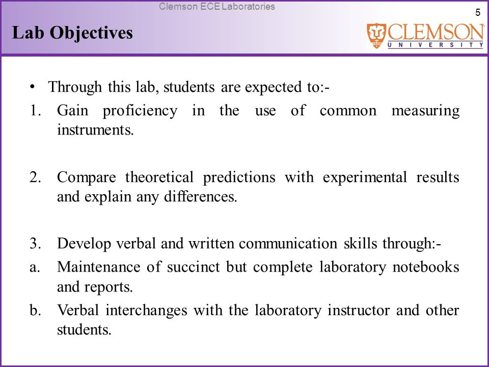 6 Clemson ECE Laboratories Lab Objectives contd… 4.Enhance understanding of the basic electric circuit analysis concepts including:- a.Independent and dependent sources.