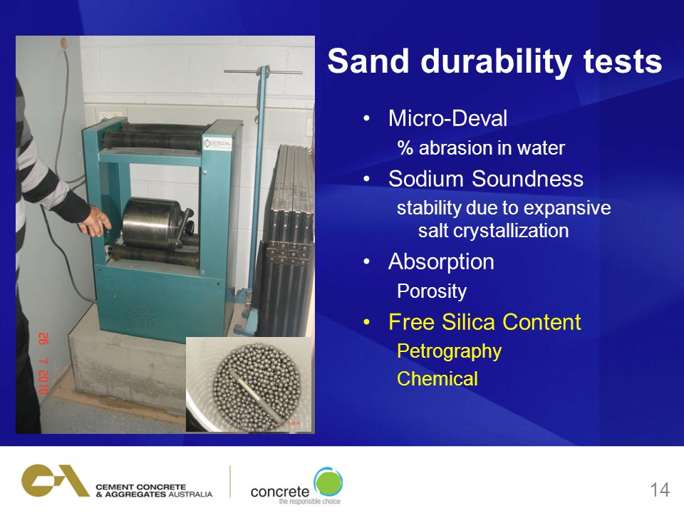 Sand durability tests Micro-Deval % abrasion in water Sodium Soundness stability due to expansive salt crystallization Absorption Porosity Free Silica Content Petrography Chemical 14