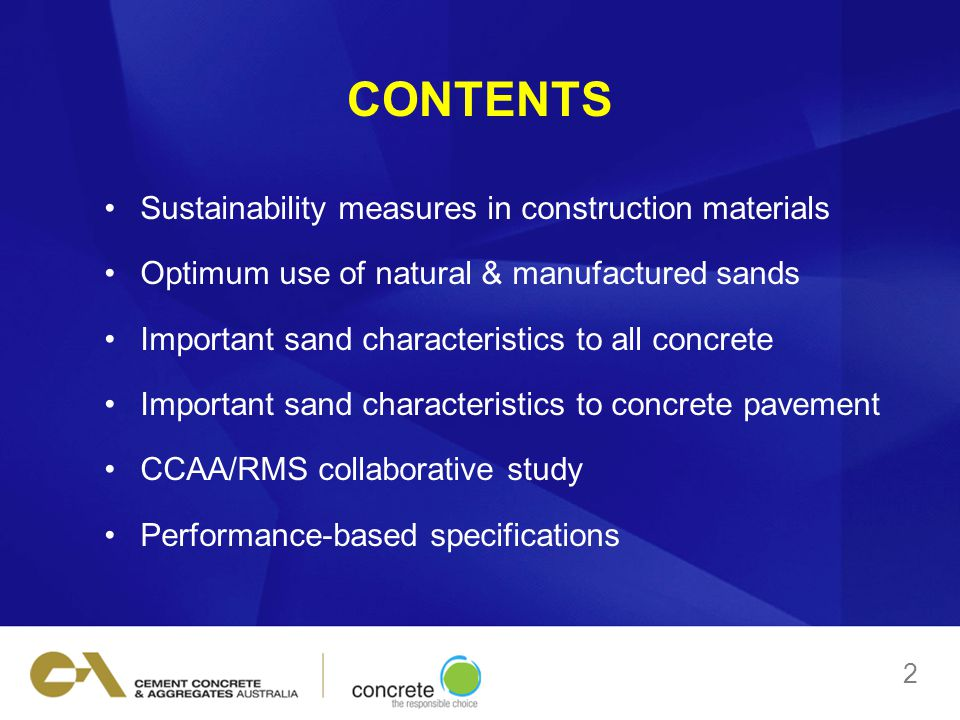 CONTENTS Sustainability measures in construction materials Optimum use of natural & manufactured sands Important sand characteristics to all concrete Important sand characteristics to concrete pavement CCAA/RMS collaborative study Performance-based specifications 2