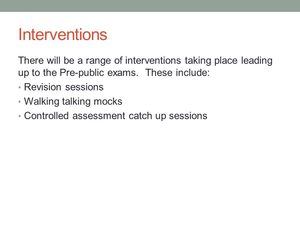 Interventions There will be a range of interventions taking place leading up to the Pre-public exams. These include: Revision sessions Walking talking