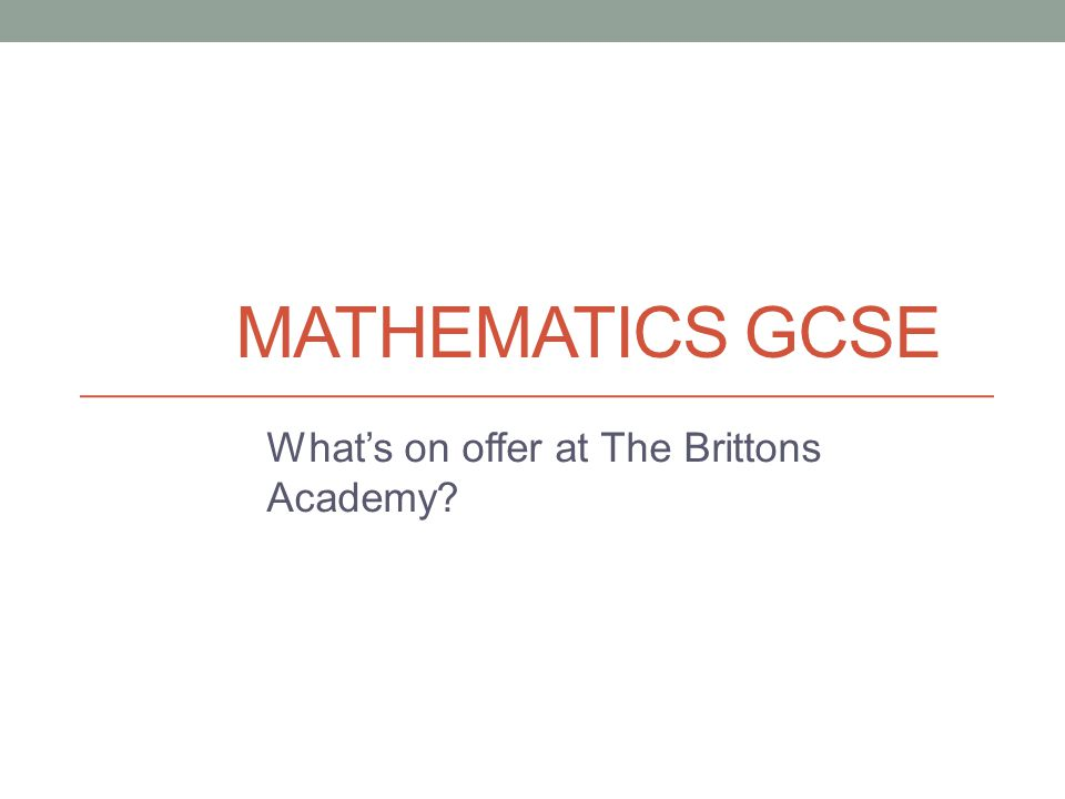 MATHEMATICS GCSE What's on offer at The Brittons Academy?