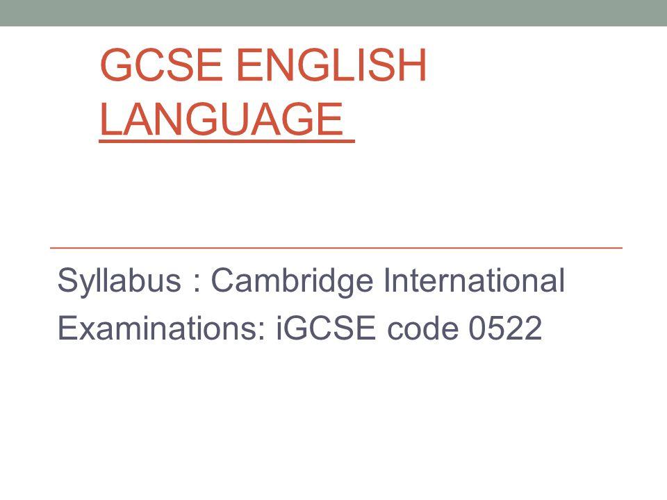 GCSE ENGLISH LANGUAGE Syllabus : Cambridge International Examinations: iGCSE code 0522
