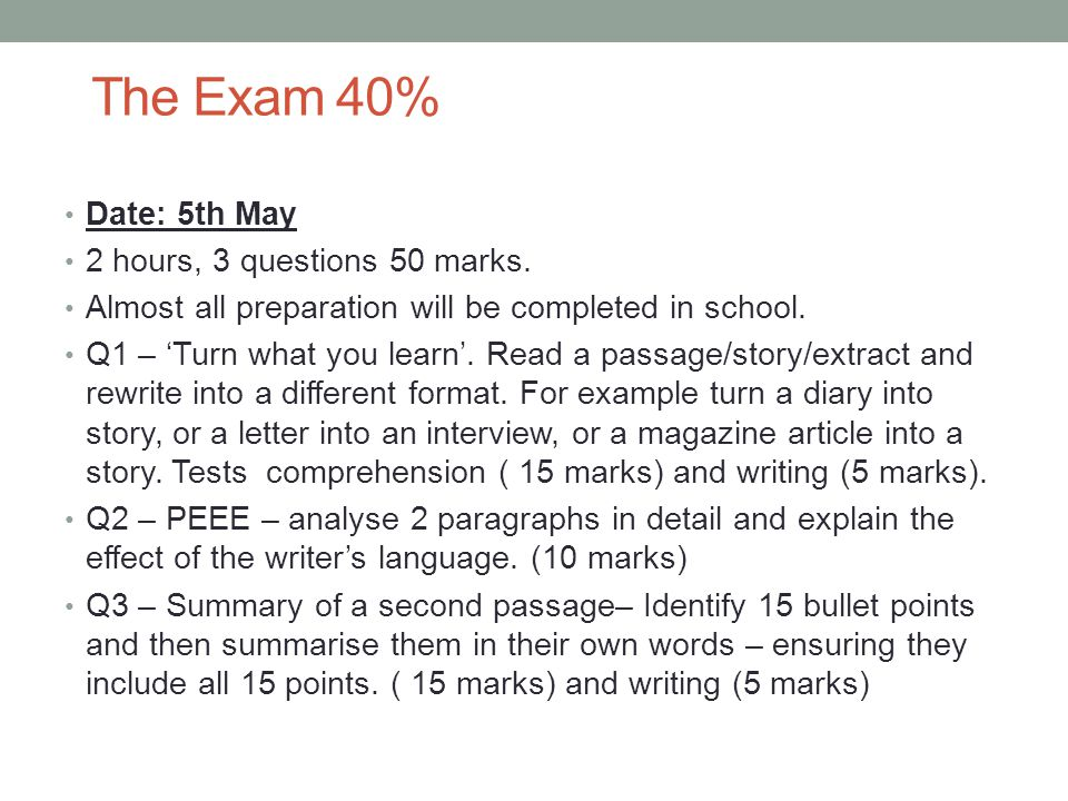 Date: 5th May 2 hours, 3 questions 50 marks. Almost all preparation will be completed in school. Q1 – 'Turn what you learn'. Read a passage/story/extr