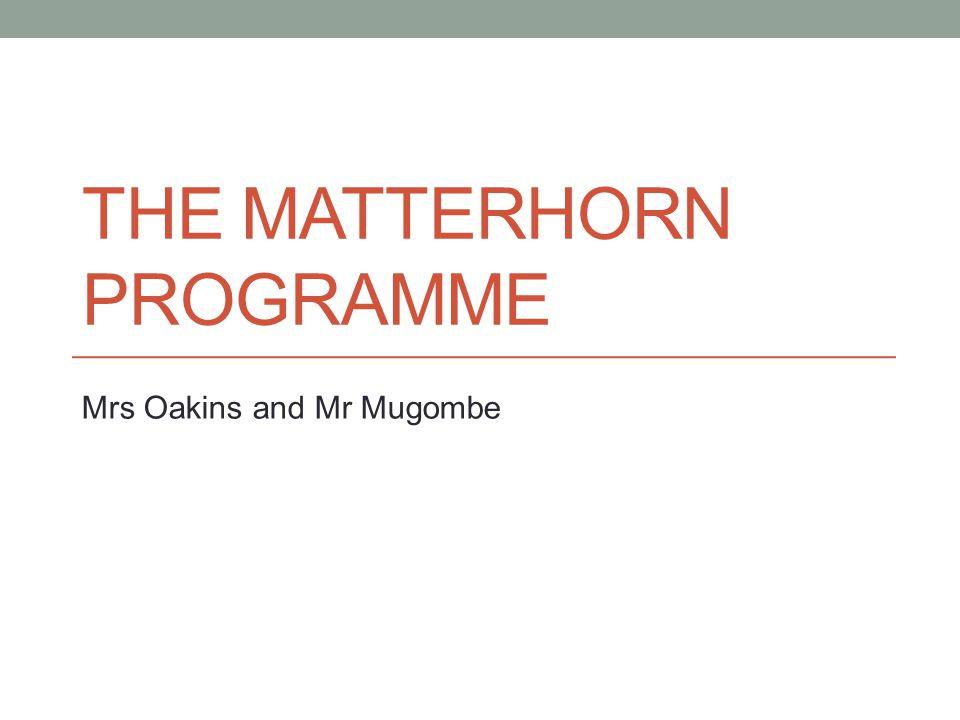 THE MATTERHORN PROGRAMME Mrs Oakins and Mr Mugombe