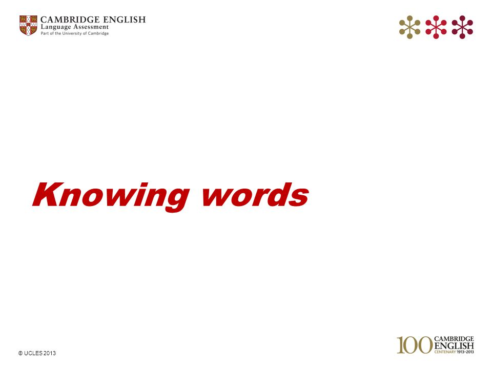 © UCLES 2013 Knowing words