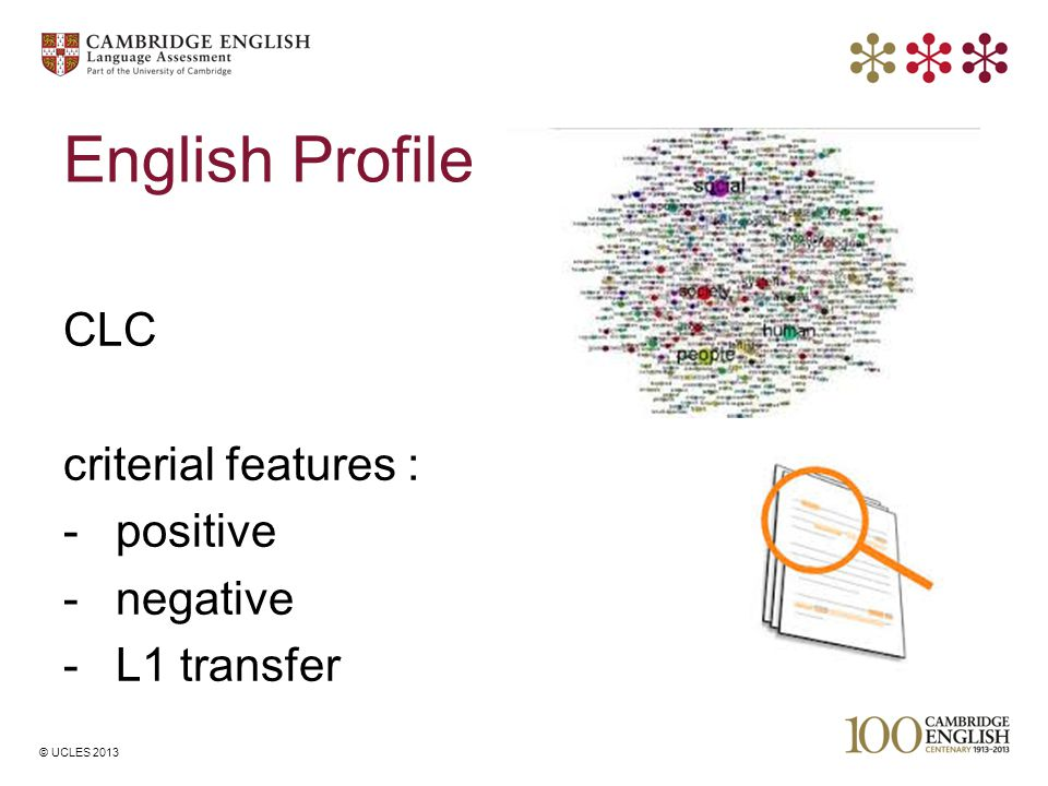 © UCLES 2013 English Profile CLC criterial features : -positive -negative -L1 transfer
