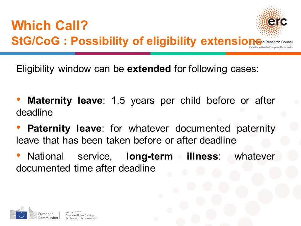 Eligibility window can be extended for following cases: Maternity leave: 1.5 years per child before or after deadline Paternity leave: for whatever documented paternity leave that has been taken before or after deadline National service, long-term illness: whatever documented time after deadline Which Call.