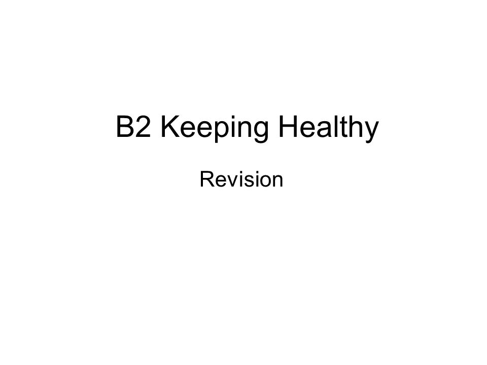 B2 Keeping Healthy Revision