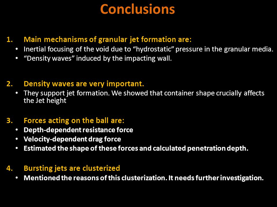 Conclusions 1.Main mechanisms of granular jet formation are: Inertial focusing of the void due to hydrostatic pressure in the granular media.