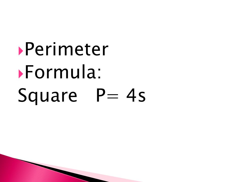  Perimeter  Formula: Square P= 4s
