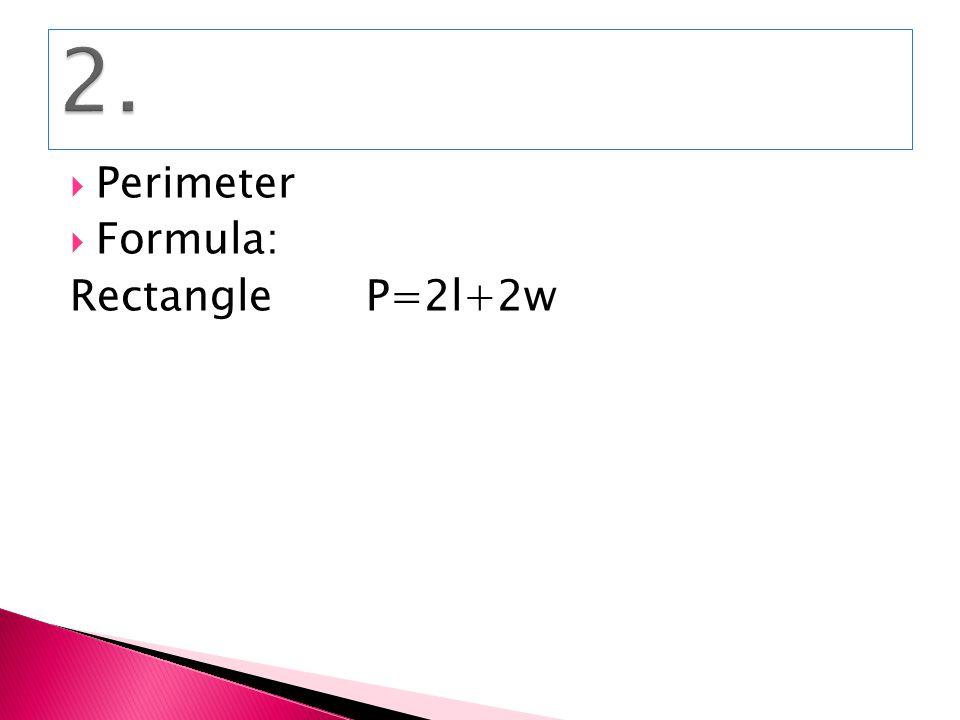  Perimeter  Formula: Rectangle P=2l+2w