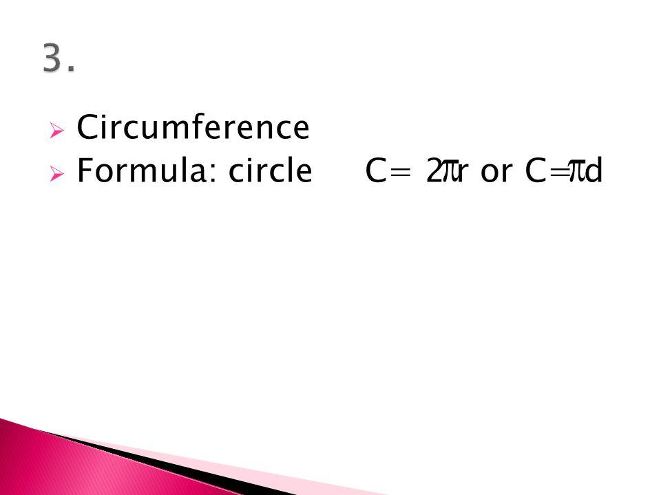  Circumference  Formula: circle C= 2 r or C= d