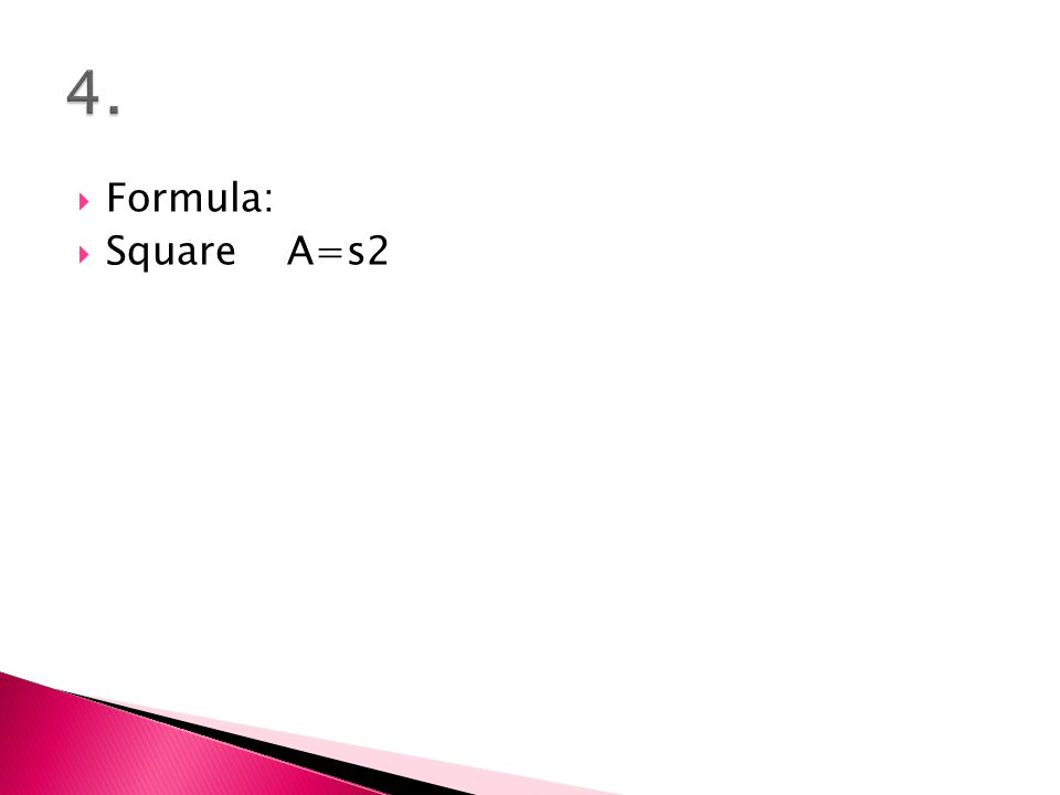  Formula:  Square A=s2