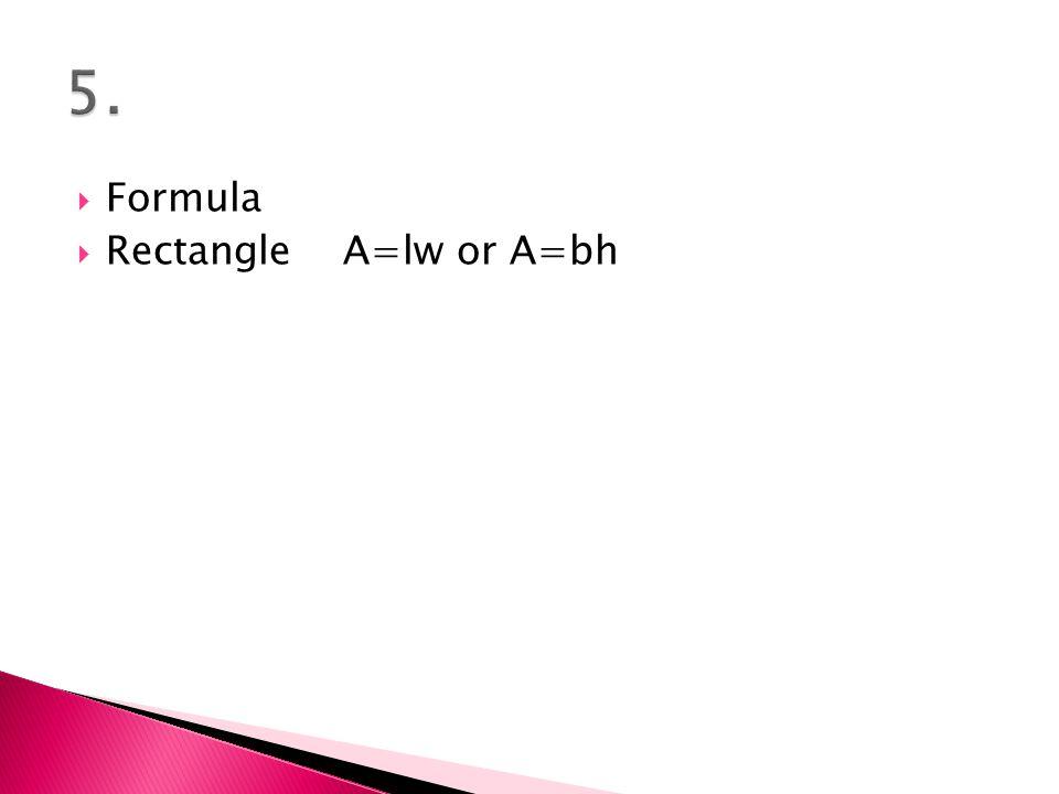  Formula  Rectangle A=lw or A=bh