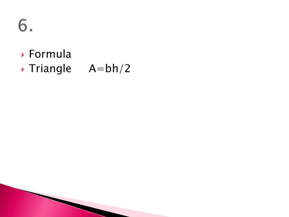  Formula  Triangle A=bh/2