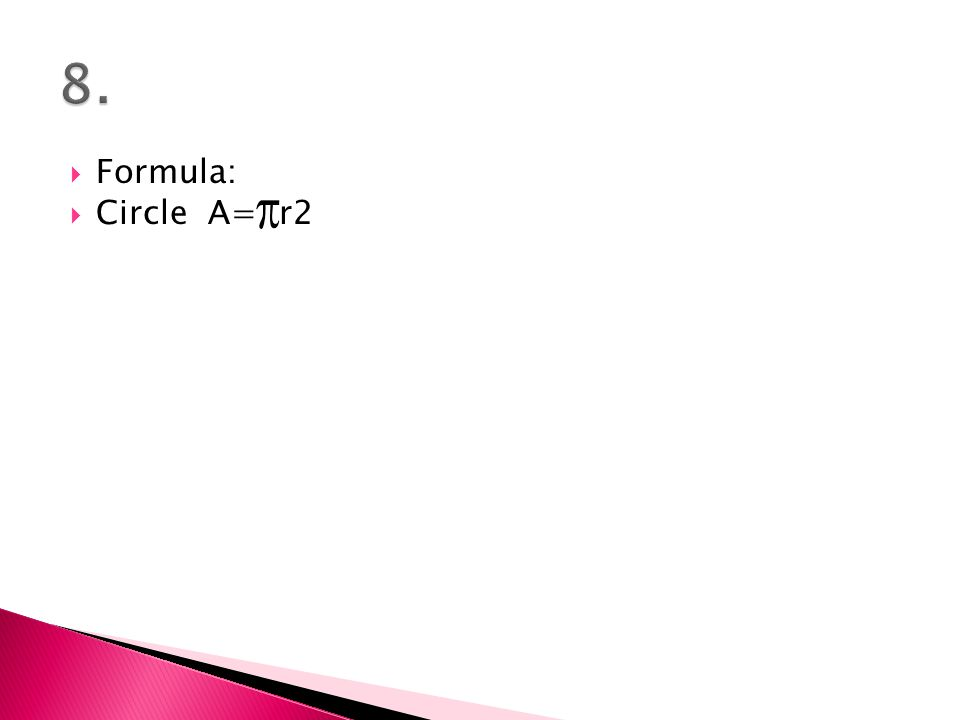  Formula:  Circle A= r2