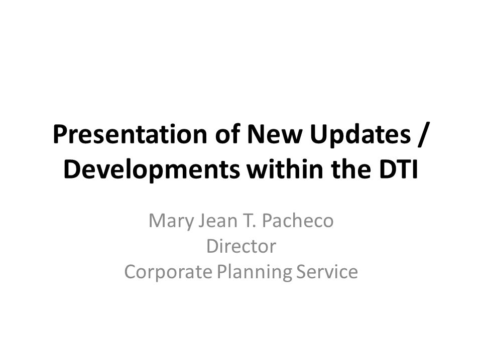 Presentation of New Updates / Developments within the DTI Mary Jean T.