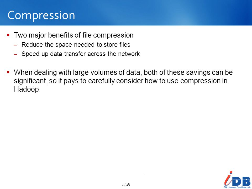 Compression  Two major benefits of file compression – Reduce the space needed to store files – Speed up data transfer across the network  When deali
